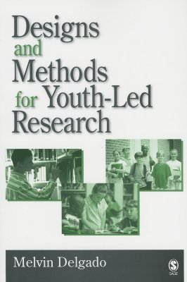 Designs And Methods For Youth Led Research  by  Melvin Delgado