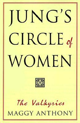 Jungs Circle of Women: The Valkyries (Jung on the Hudson Books) Maggy Anthony