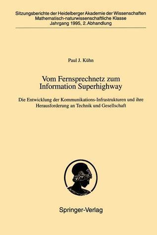 Vom Fernsprechnetz Zum Information Superhighway: Die Entwicklung Der Kommunikations-Infrastrukturen Und Ihre Herausforderung an Technik Und Gesellschaft P. J. Ka1/4hn