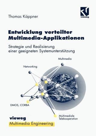 Entwicklung Verteilter Multimedia-Applikationen: Strategie Und Realisierung Einer Geeigneten Systemunterstutzung Thomas Käppner