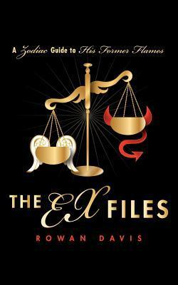 The Ex Files: A Zodiac Guide to His Former Flames  by  Rowan Davis
