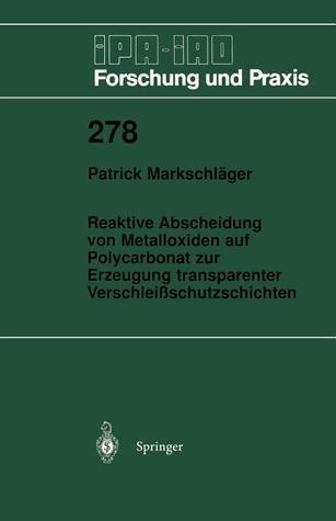 Reaktive Abscheidung Von Metalloxiden Auf Polycarbonat Zur Erzeugung Transparenter Verschleissschutzschichten  by  Patrick Markschlager