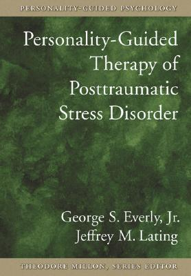 Personality Guided Therapy For Posttraumatic Stress Disorder George S. Everly Jr.