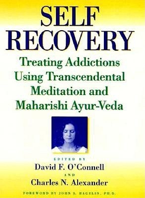 Self-Recovery: Treating Addictions Using Transcendental Meditation and Maharishi Ayur-Veda  by  David F. OConnell
