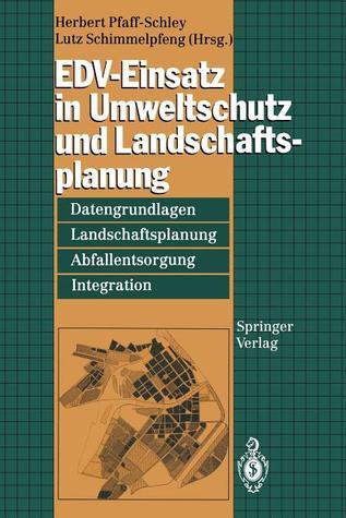 Edv-Einsatz in Umweltschutz Und Landschaftsplanung: Datengrundlagen, Landschaftsplanung, Abfallentsorgung, Integration  by  Herbert Pfaff-Schley