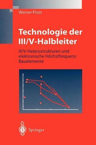 Technologie Der III/V-Halbleiter: III/V-Heterostrukturen Und Elektronische Hochstfrequenz-Bauelemente  by  Werner Prost
