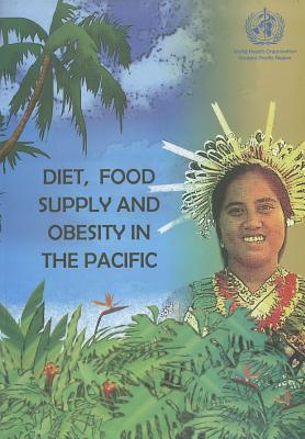 Diet, Food Supply and Obesity in the Pacific  by  World Health Organization