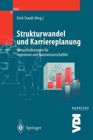 Strukturwandel Und Karriereplanung: Herausforderungen Fur Ingenieure Und Naturwissenschaftler  by  Erich Staudt