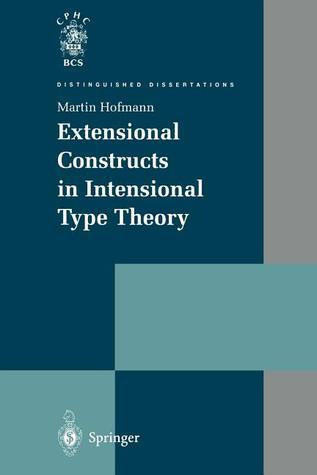 Extensional Constructs in Intensional Type Theory  by  Martin Hofmann