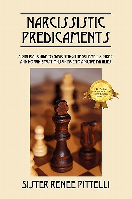 Narcissistic Predicaments: A Biblical Guide to Navigating the Schemes, Snares, and No-Win Situations Unique to Abusive Families Renee Pittelli