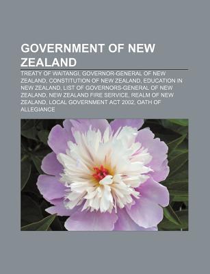 Government of New Zealand: Treaty of Waitangi, Governor-General of New Zealand, Constitution of New Zealand, Education in New Zealand NOT A BOOK