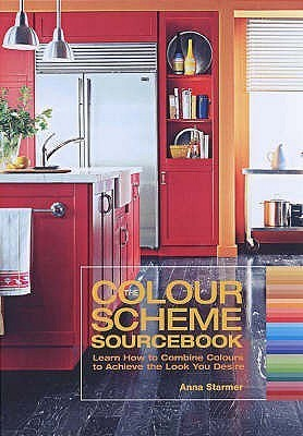 The Colour Scheme Sourcebook: Learn How To Combine Colours To Achieve The Look You Desire Anna Starmer