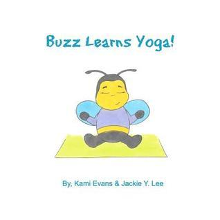 Buzz Learns Yoga  by  Kami Evans