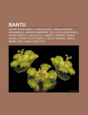 Bantu: Gruppi Etnici Bantu, Lingue Bantu, Lingua Kirundi, Banyankole, Grande Zimbabwe, Zulu, Mitologia Bantu, Xhosa, Kikuyu, Source Wikipedia