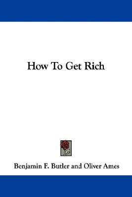 How to Get Rich  by  Benjamin Franklin Butler