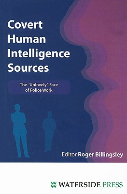 Covert Human Intelligence Sources: The Unlovely Face of Police Work Roger Billingsley
