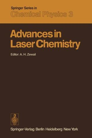 Advances in Laser Chemistry: Proceedings of the Conference on Advances in Laser Chemistry, California Institute of Technology, Pasadena, USA, March 20 22, 1978  by  Ahmed H. Zewail