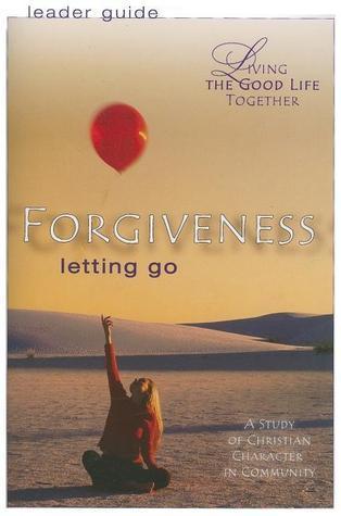 Forgiveness: Letting Go Helen R. Neinast