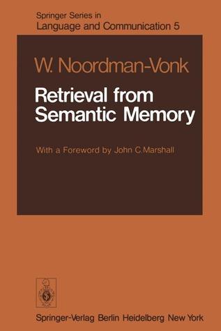 Retrieval from Semantic Memory  by  W. Noordman-Vonk