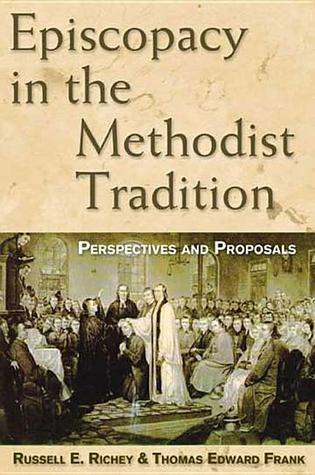 Episcopacy in the Methodist Tradition  by  Russell E. Richey