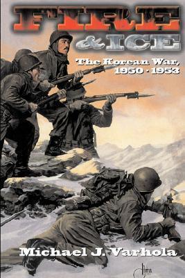 Fire And Ice: The Korean War 1950- 53 Michael J. Varhola