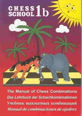 Chess School 1b: Manual of Chess Combinations Sergey Ivashchenko