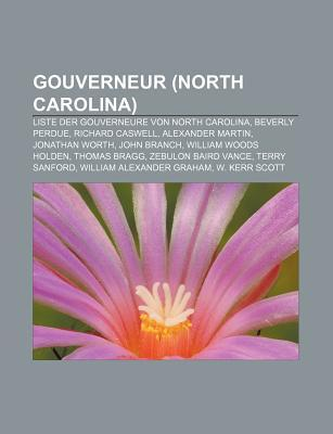 Gouverneur (North Carolina): Liste Der Gouverneure Von North Carolina, Beverly Perdue, Richard Caswell, Alexander Martin, Jonathan Worth  by  Books LLC