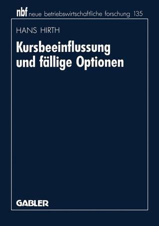 Kursbeeinflussung Und Fallige Optionen  by  Hans Hirth