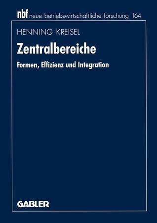 Zentralbereiche: Formen, Effizienz Und Integration  by  Henning Kreisel