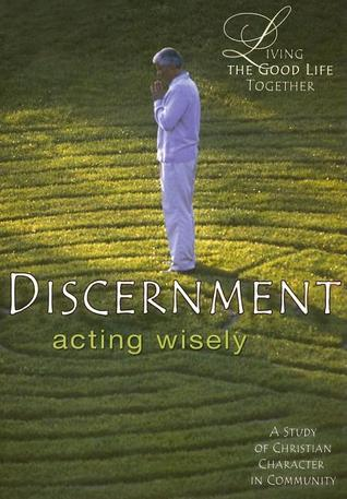 Discernement: Acting Wisely [With Discernment Book and Leaders GuideWith Discernment DVD]  by  Sue Anne Steffey Morrow