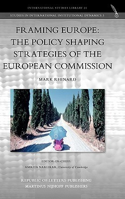 Framing Europe: The Policy Shaping Strategies of the European Commission  by  Mark Rhinard