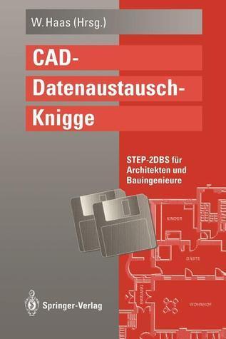 CAD-Datenaustausch-Knigge: Step-2dbs Fur Architekten Und Bauingenieure  by  Wolfgang Haas