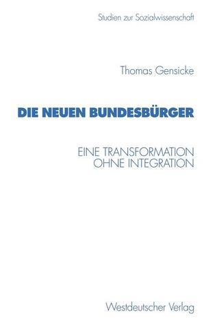 Die Neuen Bundesburger: Eine Transformation Ohne Integration Thomas Gensicke
