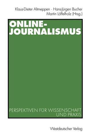 Online-Journalismus: Perspektiven Fur Wissenschaft Und Praxis Klaus-Dieter Altmeppen