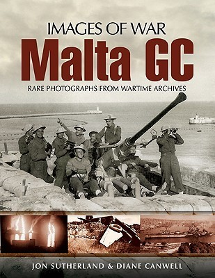 Malta GC: Rare Photographs from Wartime Archives  by  Jonathan Sutherland