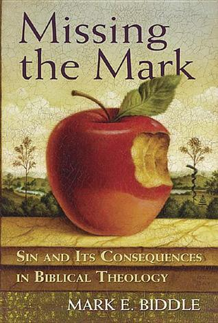 Missing the Mark: Sin and Its Consequences in Biblical Theology  by  Mark E. Biddle
