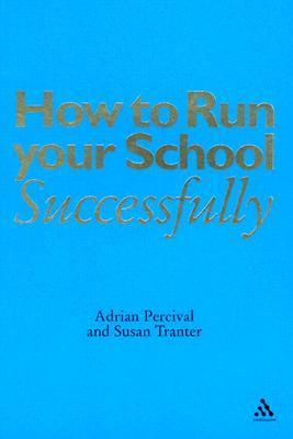 How to Run Your School Successfully  by  Adrian Percival