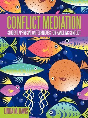 Conflict Mediation: Student Appreciation Techniques for Handling Conflict  by  Linda M. Davis