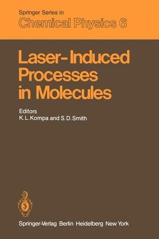 Laser-Induced Processes in Molecules: Physics and Chemistry Proceedings of the European Physical Society, Divisional Conference at Heriot-Watt University Edinburgh, Scotland, September 20 22, 1978 K.L. Kompa