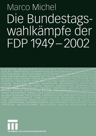 Die Bundestagswahlkampfe Der Fdp 1949 2002  by  Marco Michel
