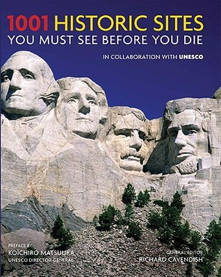 1001 Historic Sites You Must See Before You Die Richard Cavendish