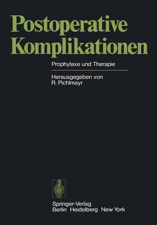 Postoperative Komplikationen: Prophylaxe Und Therapie  by  Rudolf Pichlmayr