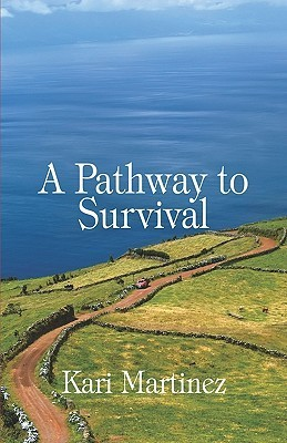 A Pathway to Survival  by  Kari Martinez
