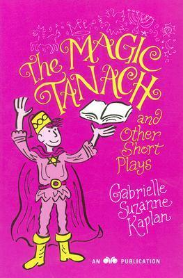 The Magic Tanach and Other Short Plays  by  Gabrielle Suzanne Kaplan