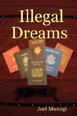 Illegal Dreams  by  Joel Mwangi
