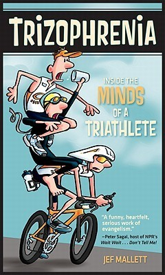Trizophrenia: Inside the Minds of a Triathlete  by  Jef Mallett