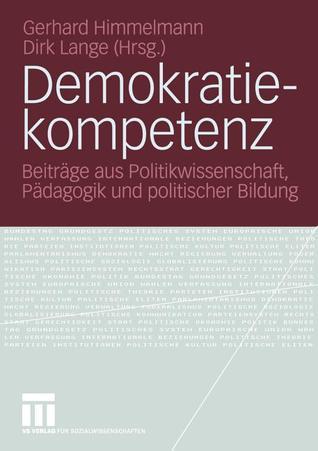 Demokratiekompetenz: Beitrage Aus Politikwissenschaft, Padagogik Und Politischer Bildung  by  Gerhard Himmelmann