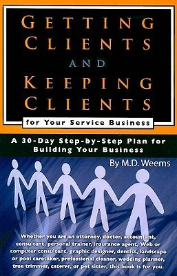 Getting Clients and Keeping Clients for Your Service Business: A 30-Day Step-By-Step Plan for Building Your Business  by  Mandi Weems