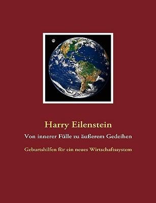 Von innerer Fülle zu äußerem Gedeihen: Geburtshilfen für ein neues Wirtschaftssystem Harry Eilenstein