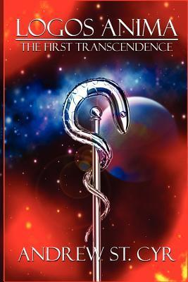 Logos Anima: The First Transcendence  by  Andrew St. Cyr